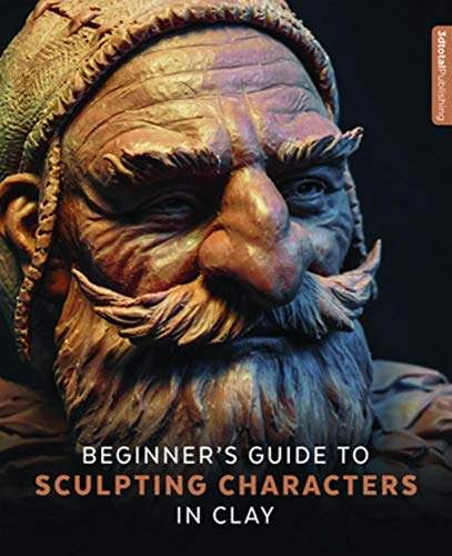 Beginner's Guide to Sculpting Characters in Clay de 3DTotal Publishing