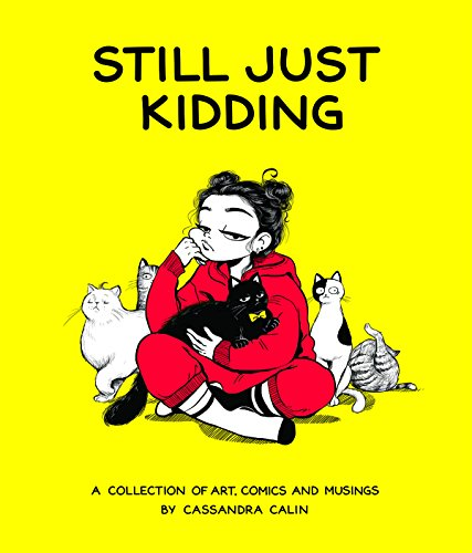 Still Just Kidding: A Collection of Art, Comics, and Musings by Cassandra Calin de 3D Total Publishing