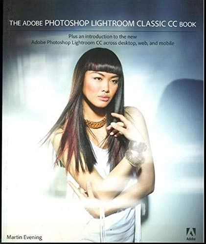 The Adobe Photoshop Lightroom Classic CC Book: Plus an introduction to the new Adobe Photoshop Lightroom CC across desktop, web, and mobile de Adobe