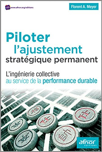 Piloter l'ajustement stratégique permanent: L'ingénierie collective au service de la performance durable. de Afnor