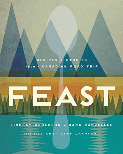 Feast: Recipes and Stories from a Canadian Road Trip de Appetite by Random House