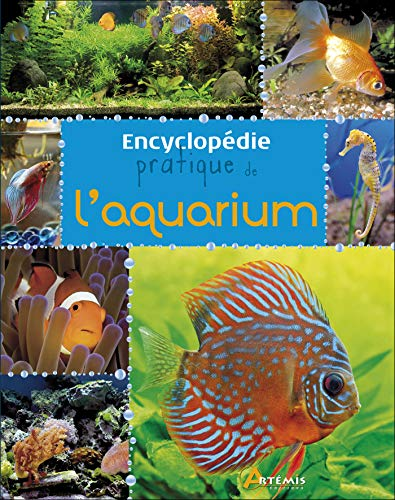 ENCYCLOPEDIE PRATIQUE DE L AQUARIUM de Artémis