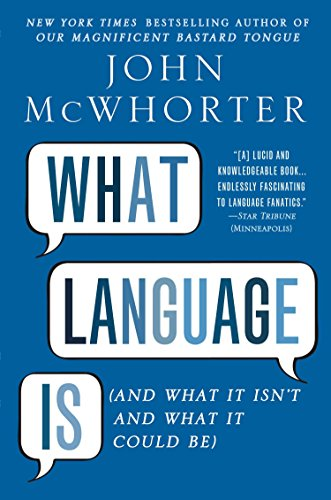 What Language Is: And What It Isn't and What It Could Be de Avery