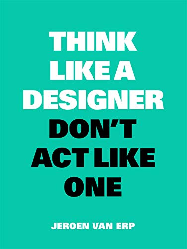 Think like a designer, don't act like one de BIS Publishers B.V.
