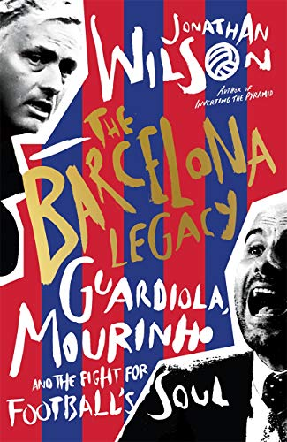 The Barcelona Legacy: Guardiola, Mourinho and the Fight For Football's Soul de BLINK Publishing