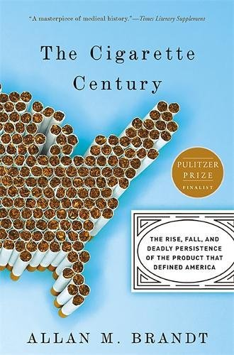 The Cigarette Century: The Rise, Fall, and Deadly Persistence of the Product That Defined America de Basic Books
