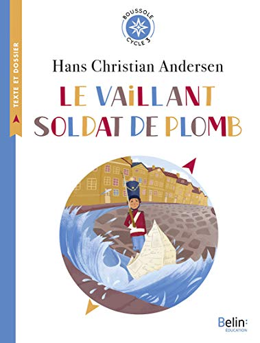 Le vaillant soldat de plomb : Cycle 3 de Belin éducation