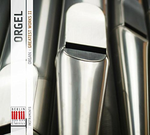 Orgel - Organ, Greatest Works 2 de Berlin Classics