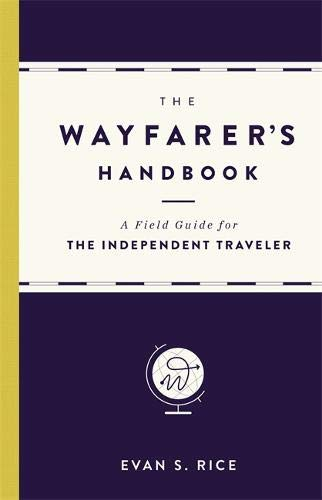 The Wayfarer's Handbook: A Field Guide for the Independent Traveler de Black Dog & Leventhal