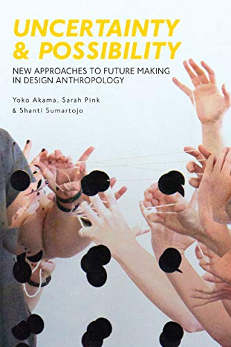 Uncertainty and Possibility: New Approaches to Future Making in Design Anthropology de Bloomsbury Academic