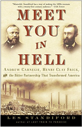Meet You in Hell: Andrew Carnegie, Henry Clay Frick, and the Bitter Partnership That Changed America de Broadway Books