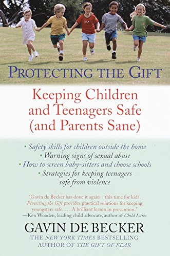 Protecting the Gift: Keeping Children and Teenagers Safe (and Parents Sane) de Dell
