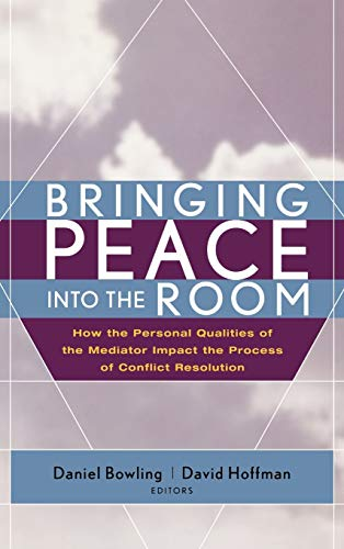 Bringing Peace Into the Room: How the Personal Qualities of the Mediator Impact the Process of Conflict Resolution de John Wiley & Sons