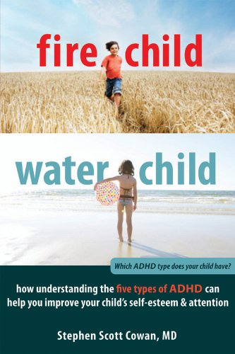 Fire Child, Water Child: How Understanding the Five Types of ADHD Can Help You Improve Your Child's Self-Esteem and Attention de New Harbinger