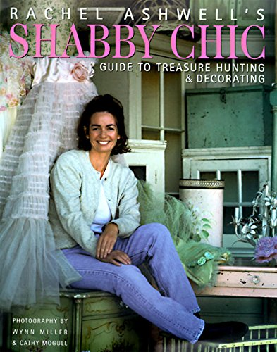 Rachel Ashwell's Shabby Chic Treasure Hunting and Decorating Guide de Brand: Regan Books