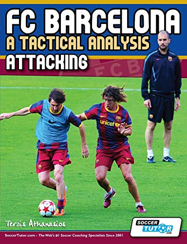 FC Barcelona - A Tactical Analysis: Attacking de Brand: SoccerTutorcom Ltd