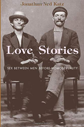 Love Stories: Sex Between Men Before Homosexuality de University of Chicago Press
