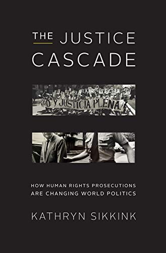 The Justice Cascade - How Human Rights Prosecutions Are Changing World Politics de W. W. Norton & Company