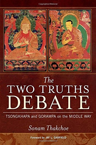 The Two Truths Debate: Tsongkhapa and Gorampa on the Middle Way de Wisdom Publications