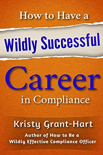How to Have a Wildly Successful Career in Compliance de Brentham House Publishing Company Ltd.