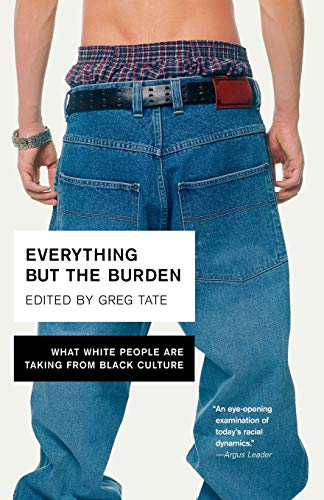 Everything But the Burden: What White People Are Taking from Black Culture de Broadway Books