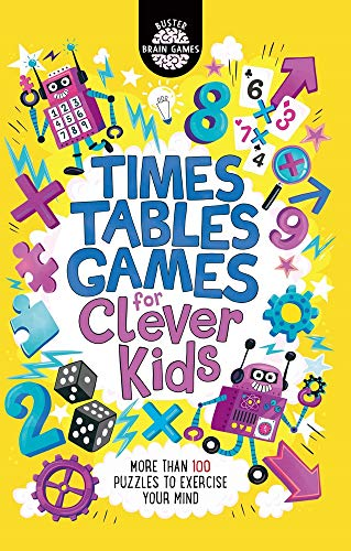Times Tables Games for Clever Kids: More Than 100 Puzzles to Exercise Your Mind de Buster Books