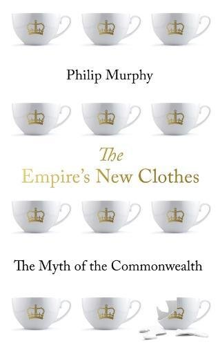 The Empire's New Clothes: The Myth of the Commonwealth de C Hurst & Co Publishers Ltd