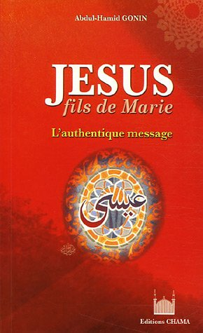 Jésus, fils de Marie : L'authentique Message de CHAMA