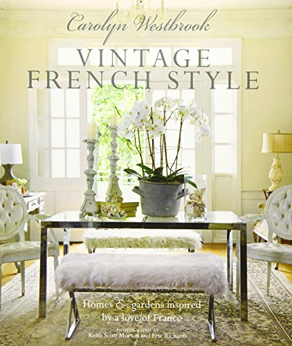 Carolyn Westbrook: Vintage French Style: Homes and gardens inspired by a love of France de CICO BOOKS