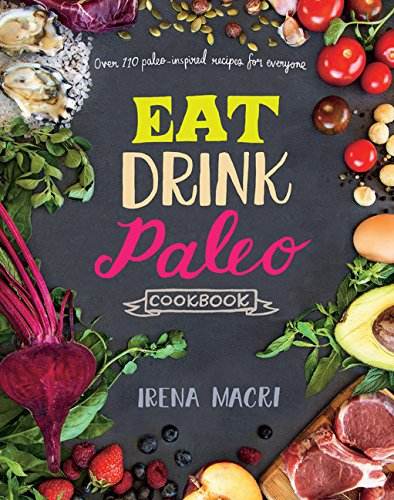 Eat Drink Paleo Cookbook: Over 110 Paleo-inspired Recipes for Everyone de Chronicle Books