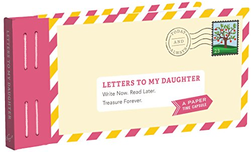 Letters to My Daughter: Write Now. Read Later. Treasure Forever. de Chronicle Books