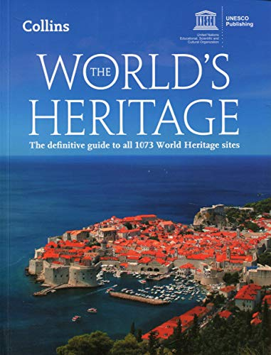 The World's Heritage: The Definitive Guide to All 1073 World Heritage Sites de Collins