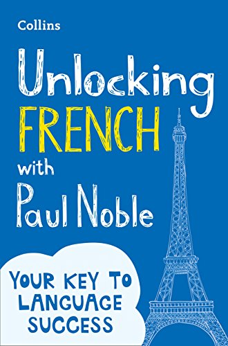 Unlocking French with Paul Noble: Use What You Already Know de Collins