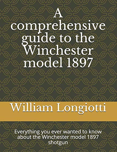 A comprehensive guide to the Winchester model 1897: Everything you ever wanted to know about the Winchester model 1897 shotgun de CreateSpace Independent Publishing Platform