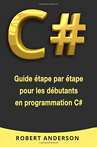 C#: Guide étape par étape pour les débutants en programmation C# de CreateSpace Independent Publishing Platform