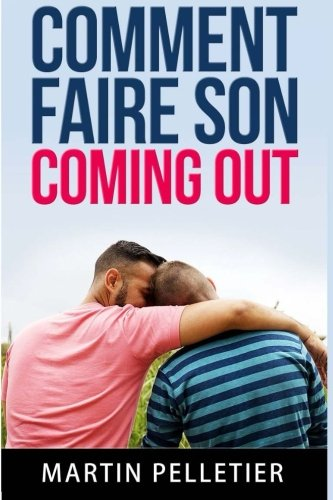 Comment faire son coming out: Vivre plus librement de CreateSpace Independent Publishing Platform