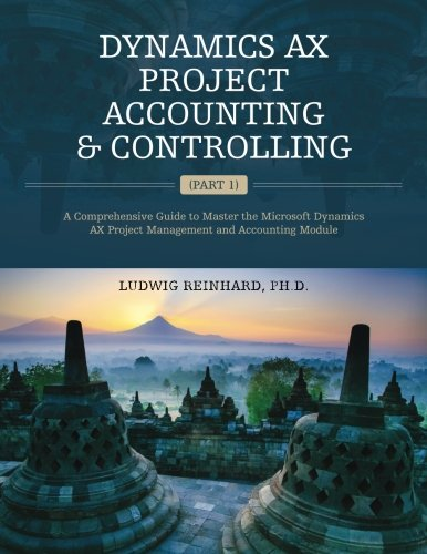 Dynamics AX Project Accounting & Controlling (Part 1): A comprehensive guide to master the Microsoft Dynamics AX project management and accounting module de CreateSpace Independent Publishing Platform