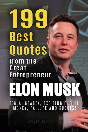 Elon Musk: 199 Best Quotes from the Great Entrepreneur: Tesla, SpaceX, Exciting Future, Money, Failure and Success (Powerful Lessons from the Extraordinary People Book 1) de CreateSpace Independent Publishing Platform