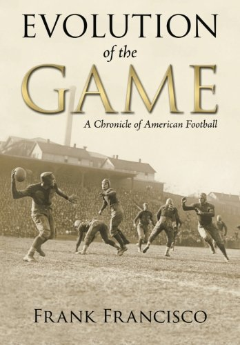 Evolution of the Game: A Chronicle of American Football de CreateSpace Independent Publishing Platform