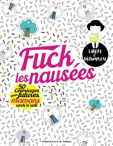 Fuck les nausées: 50 coloriages pour futures mamans rock'n'roll de CreateSpace Independent Publishing Platform