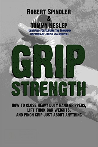 Grip Strength: How to Close Heavy Duty Hand Grippers, Lift Thick Bar Weights, and Pinch Grip Just About Anything de CreateSpace Independent Publishing Platform