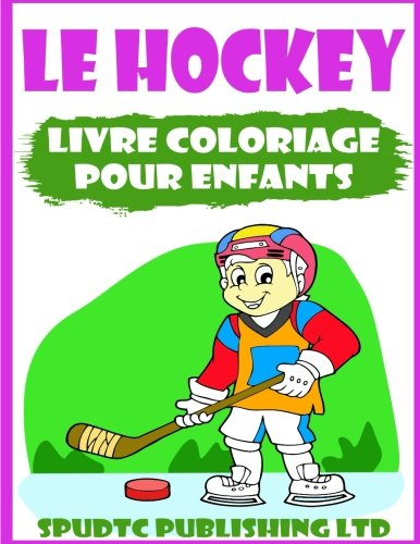 Le Hockey: Livre Coloriage Pour Enfants de CreateSpace Independent Publishing Platform