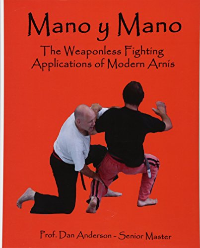 Mano y Mano: The Weaponless Fighting Applications of Modern Arnis de CreateSpace Independent Publishing Platform