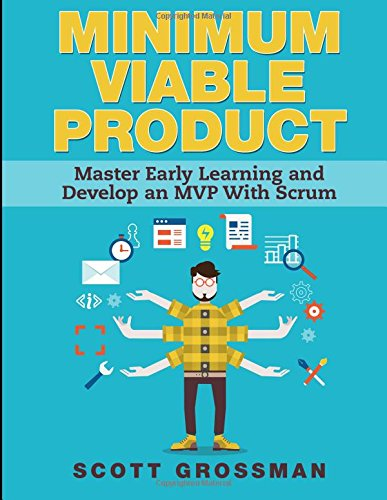Minimum Viable Product: Master Early Learning and Develop an MVP with Scrum de CreateSpace Independent Publishing Platform