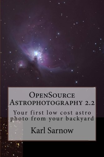 OpenSource Astrophotography 2.2: Your first low cost astro photo from your backyard de CreateSpace Independent Publishing Platform