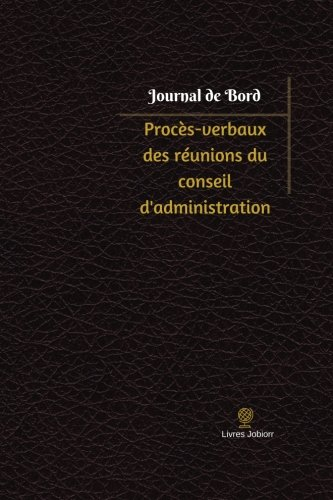 Procès-verbaux des réunions du conseil d'administration Journal de bord: Registre, 100  pages, 15,24 x 22,86 cm de CreateSpace Independent Publishing Platform
