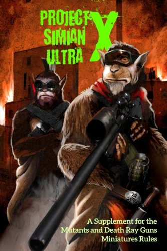 Project Simian Ultra X: A Supplement for the Mutants and Death Ray Guns Miniatures Rules de CreateSpace Independent Publishing Platform