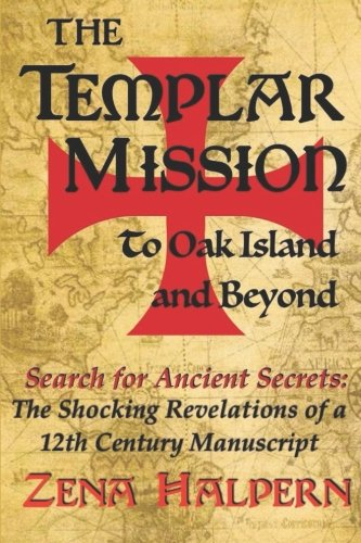 The Templar Mission to Oak Island and Beyond: Search for Ancient Secrets: The Shocking Revelations of a 12th Century Manuscript de CreateSpace Independent Publishing Platform