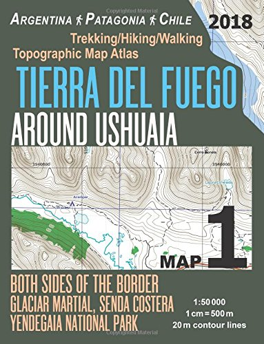Tierra Del Fuego Around Ushuaia Map 1 Both Sides of the Border Argentina Patagonia Chile Yendegaia National Park Trekking/Hiking/Walking Topographic Map Atlas 1:50000: Trails & Walks Map de CreateSpace Independent Publishing Platform