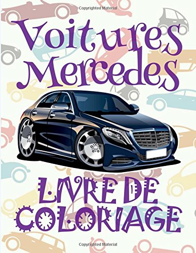 Voitures Mercedes Livre De Coloriage: ✎ Cars Mercedes ~ Coloring Book ~ Coloring Book Kid ✎ (Coloring Books Mini) Coloring Book Invasion ~ ... Coloriage pour adultes Voitures retro ✍ de CreateSpace Independent Publishing Platform